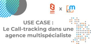 Use case : Call-tracking pour une agence multi spécialiste